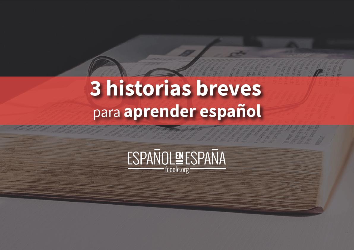 3 historias breves para practicar el español con preguntas y respuestas