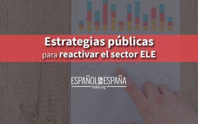 Políticas, planes y estrategias públicas para reactivar el sector ELE en nuestro país